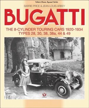 Bugatti - The 8-cylinder Touring Cars 1920-34: The 8-cylinder Touring Cars 1920-1934 - Types 28, 30, 38, 38a, 44 & 49 by Barrie Price