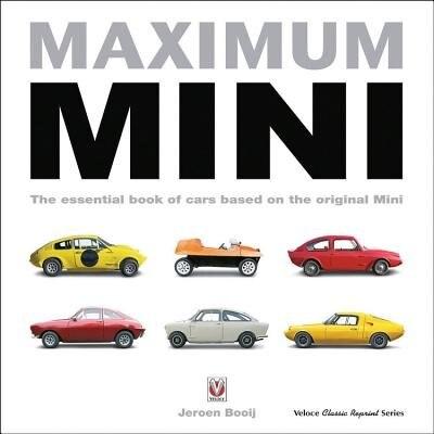 Maximum Mini: The Essential Book Of Cars Based On The Original Mini by Jeroen Booij