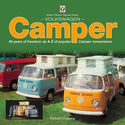 Volkswagen Camper: 40 Years Of Freedom: An A-z Of Popular Camper Conversions by Richard Copping