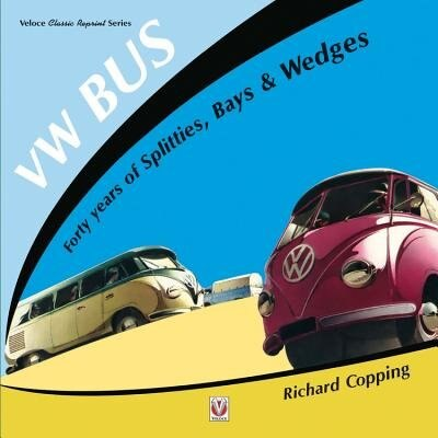 Vw Bus - 40 Years Of Splitties, Bays & Wedges by Richard Copping