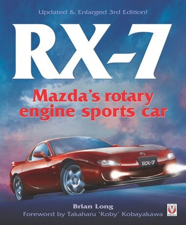 Rx-7 Mazda's Rotary Engine Sports Car: Third Edition by Brian Long