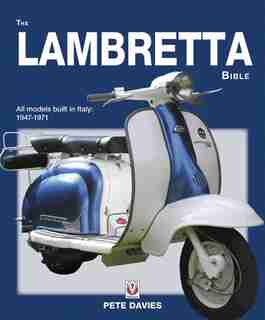 The Lambretta Bible: Covers All Lambretta Models Built In Italy: 1947-1971 (new Edition) by Pete Davies