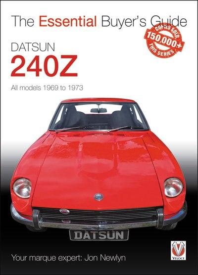 Datsun 240z 1969 To 1973: Essential Buyer's Guide by Jon Newlyn