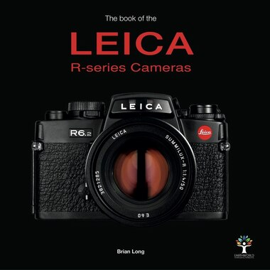 The Book Of The Leica R-series Cameras by Brian Long
