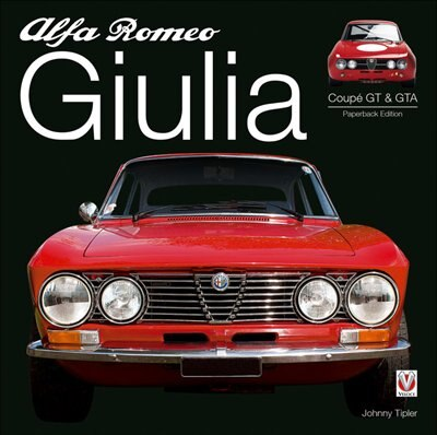 Alfa Romeo Giulia Gt & Gta: Enlarged & Revised by John Tipler