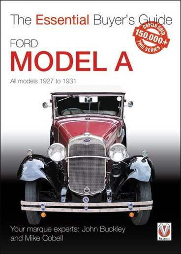 Ford Model A - All Models 1927 To 1931: All Models 1927 To 1931 by John Buckley