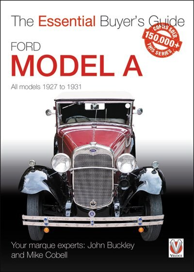 Ford Model A: All Models 1927 To 1931 by John Buckley