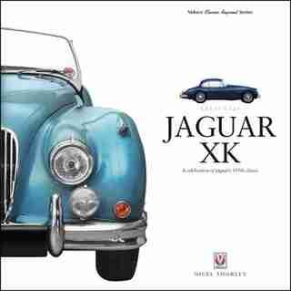 Jaguar Xk: A Celebration Of Jaguar's 1950s Classic by Nigel Thorley