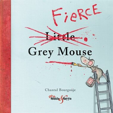 The Fierce Grey Mouse by Chantal Bourgonje