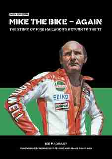 Mike The Bike - Again: The Story Of Mike Hailwood's Return To The Tt by Ted Macauley