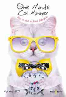 The One Minute Cat Manager: Sixty seconds to feline Shangri-la by Kac Young