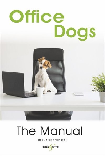 Office Dogs: The Manual by Stephanie Rousseau