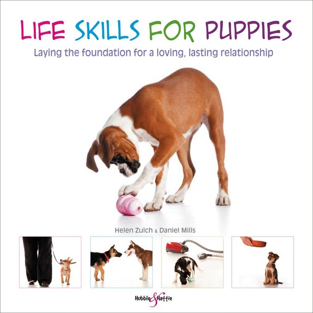 Life Skills For Puppies: Laying The Foundation For A Loving, Lasting Relationship by Helen Zulch