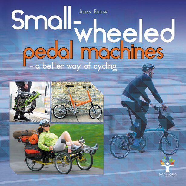 Small-wheeled Pedal Machines - A Better Way Of Cycling by Julian Edgar
