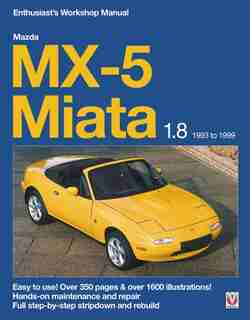 Mazda Mx-5 Miata 1.8 1993 To 1999: Easy To Use! Over 350 Pages & Over 1600 Illustrations! by Rod Grainger