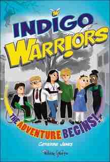 Indigo Warriors: The Adventure Begins! by Catherine James