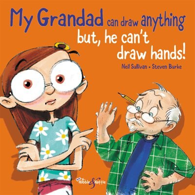 My Grandad Can Draw Anything: But He Can?t Draw Hands! by Neil Sullivan