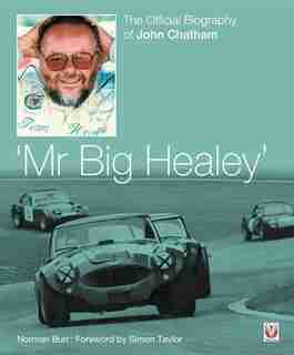 Mr. Big Healey: The Official Biography Of John Chatham by Norman Burr