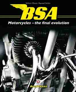 Bsa Motorcycles - The Final Evolution by Brad Jones