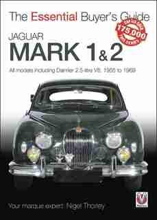 Jaguar Mark 1 & 2: All Models Including Daimler 2.5-litre V8, 1955 To 1969 by Nigel Thorley