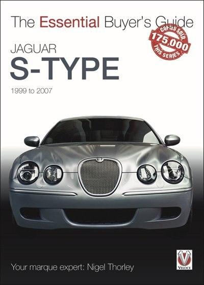 Jaguar S-type: 1999 To 2007 by Nigel Thorley