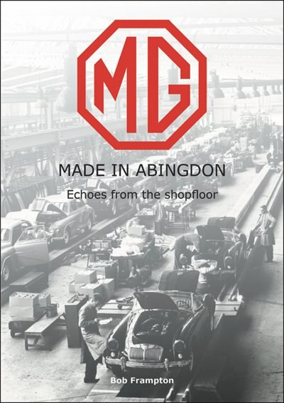 Mg, Made In Abingdon: Echoes From The Shopfloor by Bob Frampton