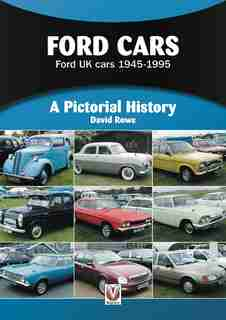 Ford Cars: Ford Uk Cars 1945-1995 by David Rowe