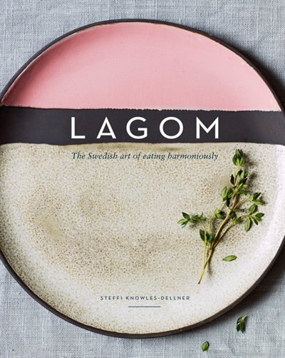 Lagom: The Swedish Art Of Eating Harmoniously by Steffi Knowles-dellner