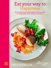 Eat Your Way To Happiness: Lift Your Mood And Tackle Anxiety And Depression By Changing The Way You…