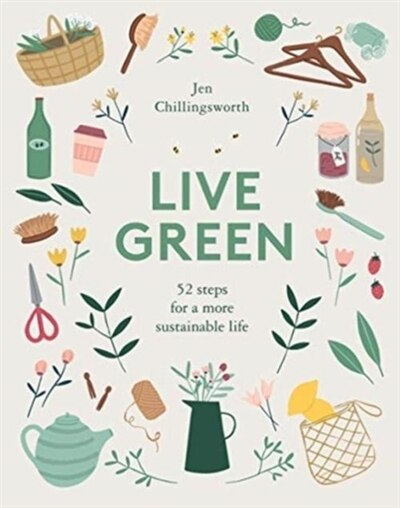 Live Green: 52 Steps For A More Sustainable Life by Jen Chillingsworth