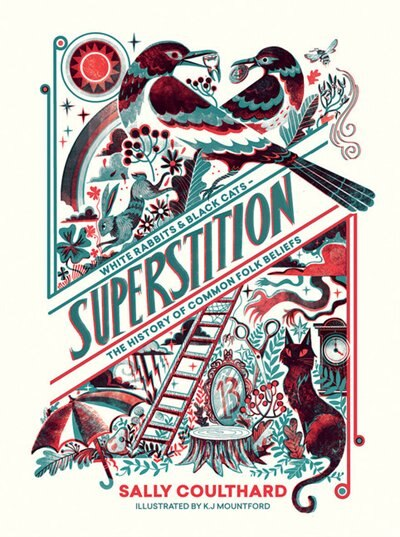 Superstition: Black Cats And White Rabbits - The History Of Common Folk Beliefs by Sally Coulthard