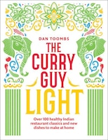 The Curry Guy Light: Over 100 Lighter, Fresher Indian Curry Classics