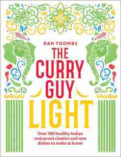 The Curry Guy Light: Over 100 Lighter, Fresher Indian Curry Classics by Dan Toombs