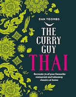 The Curry Guy Thai: Recreate Over 100 Classic Thai Takeaway Dishes At Home