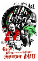 Fear And Loathing On The Oche: A Gonzo Journey Through The World Of Championship Darts