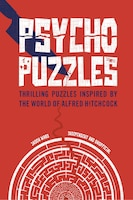 Psycho Puzzles: Thrilling Puzzles Inspired By The World Of Alfred Hitchcock