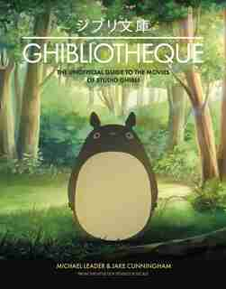 Ghibliotheque: Unofficial Guide To The Movies Of Studio Ghibli by Jake Cunningham