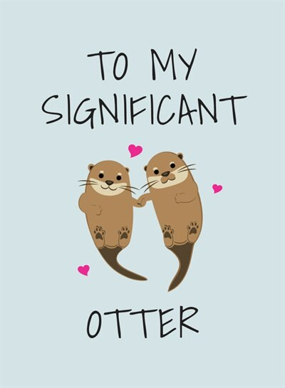 To My Significant Otter: A Cute Illustrated Book To Give To Your Squeak-heart by Summersdale