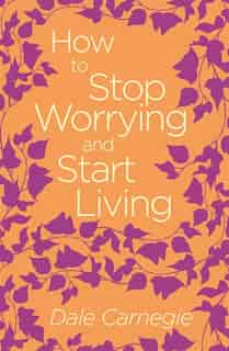 HT STOP WORRYING & START LIVING by Dale Carnegie