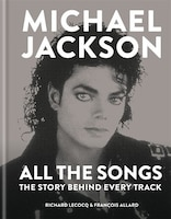 Michael Jackson All The Songs: The Story Behind Every Track