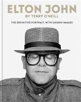 Elton John By Terry O?neill: The Definitive Portrait With Unseen Images