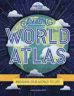 Lonely Planet Amazing World Atlas 2nd Ed.: The World's In Your Hands by Lonely Planet Lonely Planet Kids