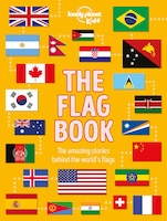 Lonely Planet The Flag Book 1st Ed.: The Story Behind The World's Flags