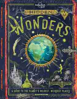 Lonely Planet Hidden Wonders 1st Ed.: A Guide To The Planet's Wildest, Weirdest Places by Lonely Planet Kids