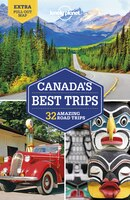Lonely Planet Canada's Best Trips 1st Ed.