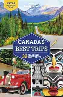 Lonely Planet Canada's Best Trips 1st Ed. by Lonely Planet