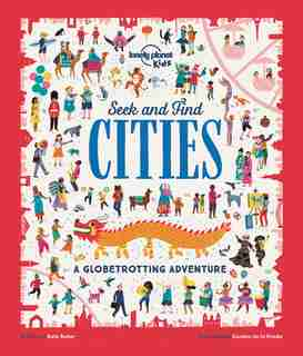 Lonely Planet Seek And Find Cities 1st Ed.: A Globetrotting Adventure by Lonely Planet Lonely Planet Kids
