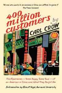 Four Hundred Million Customers: The Experiences - Some Happy, Some Sad -of an American in China and What They Taught Him by Carl Crow