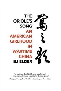 The Oriole's Song: An American Girlhood in Wartime China by BJ Elder