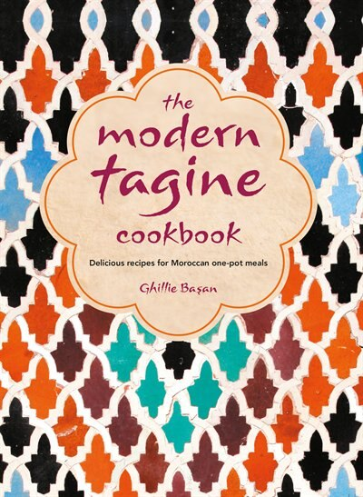 The Modern Tagine Cookbook: Delicious Recipes For Moroccan One-pot Meals by Ghillie Basan